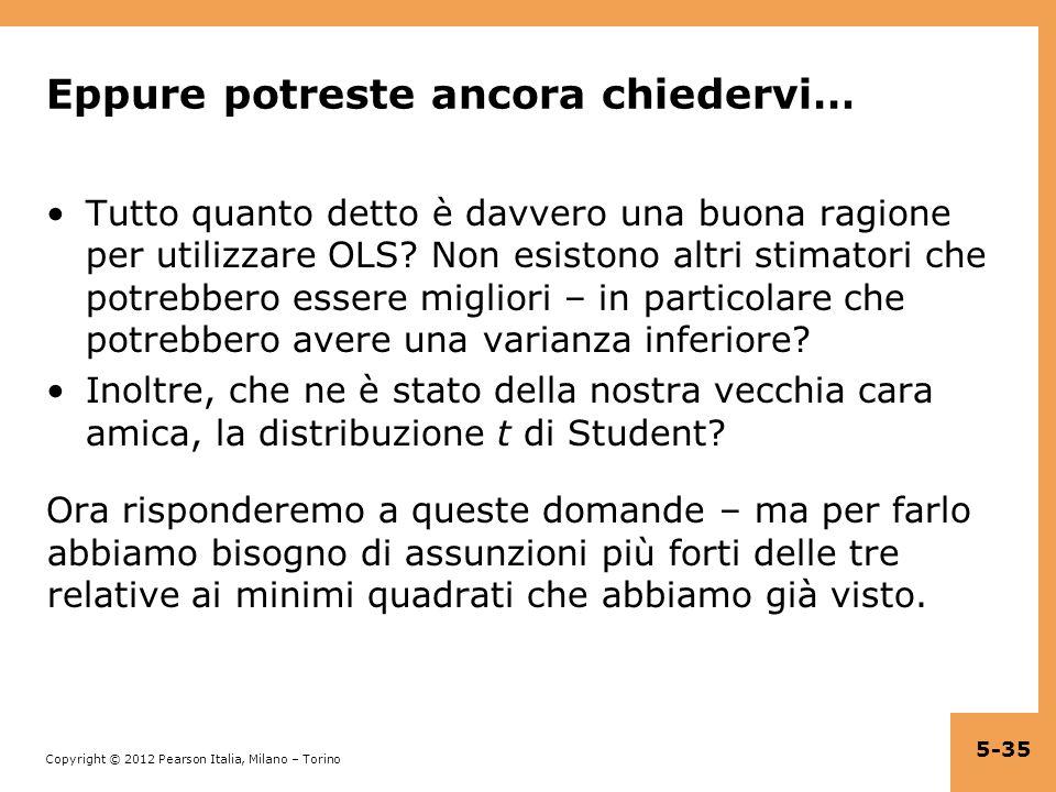 Copyright © 2012 Pearson Italia, Milano – Torino Eppure potreste ancora chiedervi… Tutto quanto detto è davvero una buona ragione per utilizzare OLS?