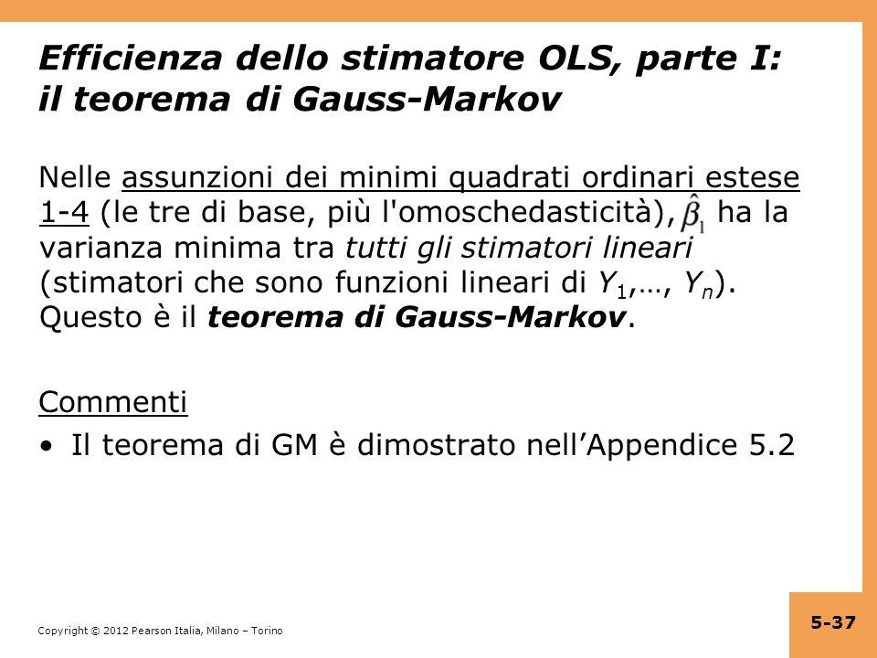 Copyright © 2012 Pearson Italia, Milano – Torino Efficienza dello stimatore OLS, parte I: il teorema di Gauss-Markov Nelle assunzioni dei minimi quadr