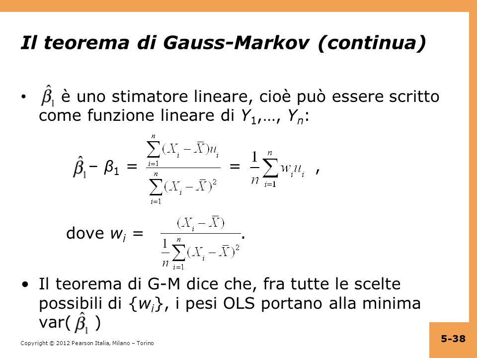 Copyright © 2012 Pearson Italia, Milano – Torino Il teorema di Gauss-Markov (continua) è uno stimatore lineare, cioè può essere scritto come funzione