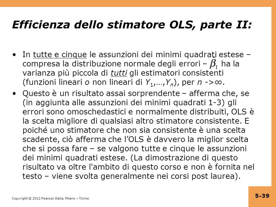 Copyright © 2012 Pearson Italia, Milano – Torino Efficienza dello stimatore OLS, parte II: In tutte e cinque le assunzioni dei minimi quadrati estese
