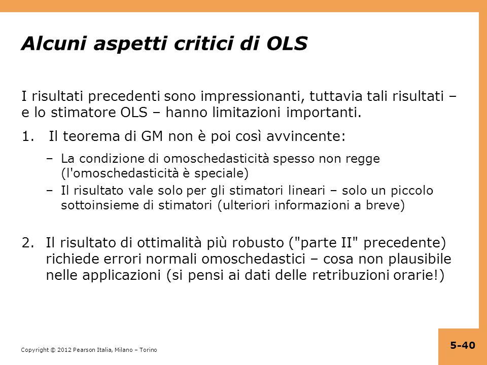 Copyright © 2012 Pearson Italia, Milano – Torino Alcuni aspetti critici di OLS I risultati precedenti sono impressionanti, tuttavia tali risultati – e
