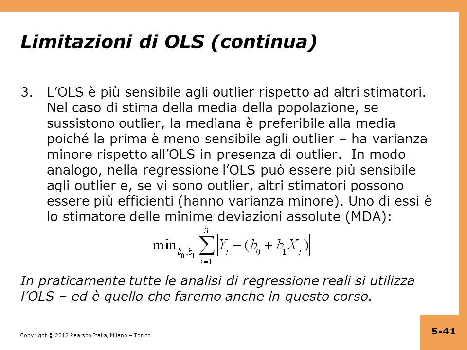 Copyright © 2012 Pearson Italia, Milano – Torino Limitazioni di OLS (continua) 3.LOLS è più sensibile agli outlier rispetto ad altri stimatori. Nel ca