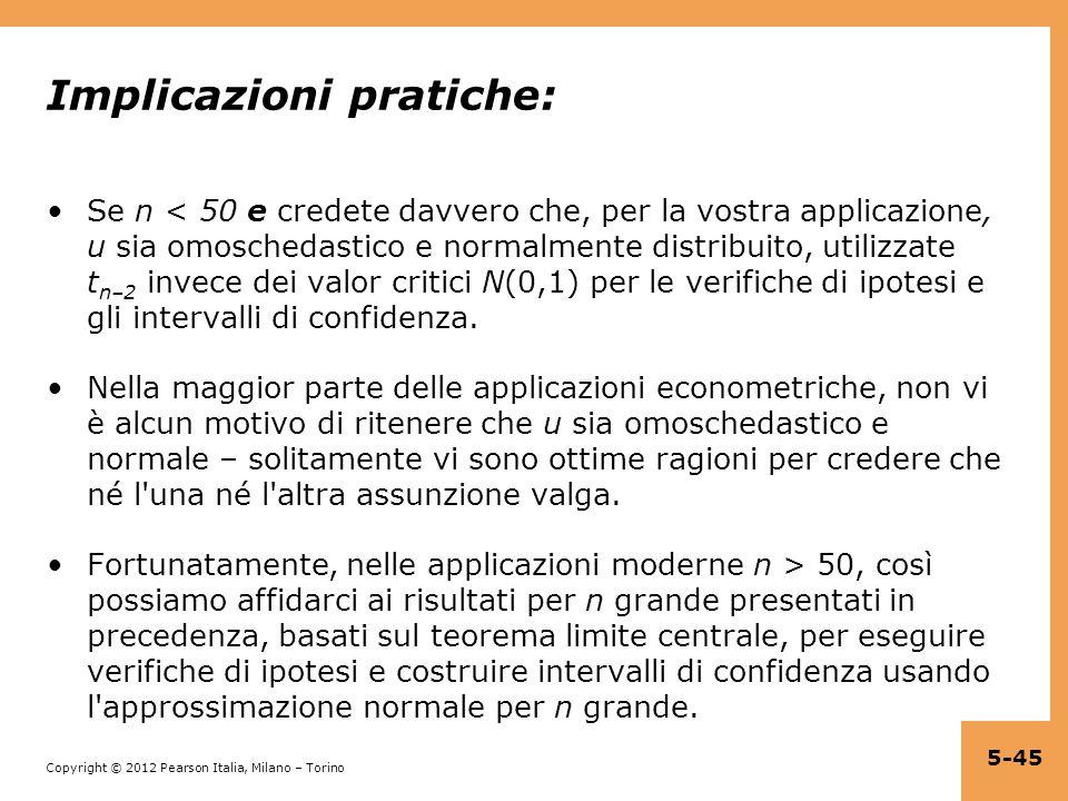 Copyright © 2012 Pearson Italia, Milano – Torino Implicazioni pratiche: Se n < 50 e credete davvero che, per la vostra applicazione, u sia omoschedast