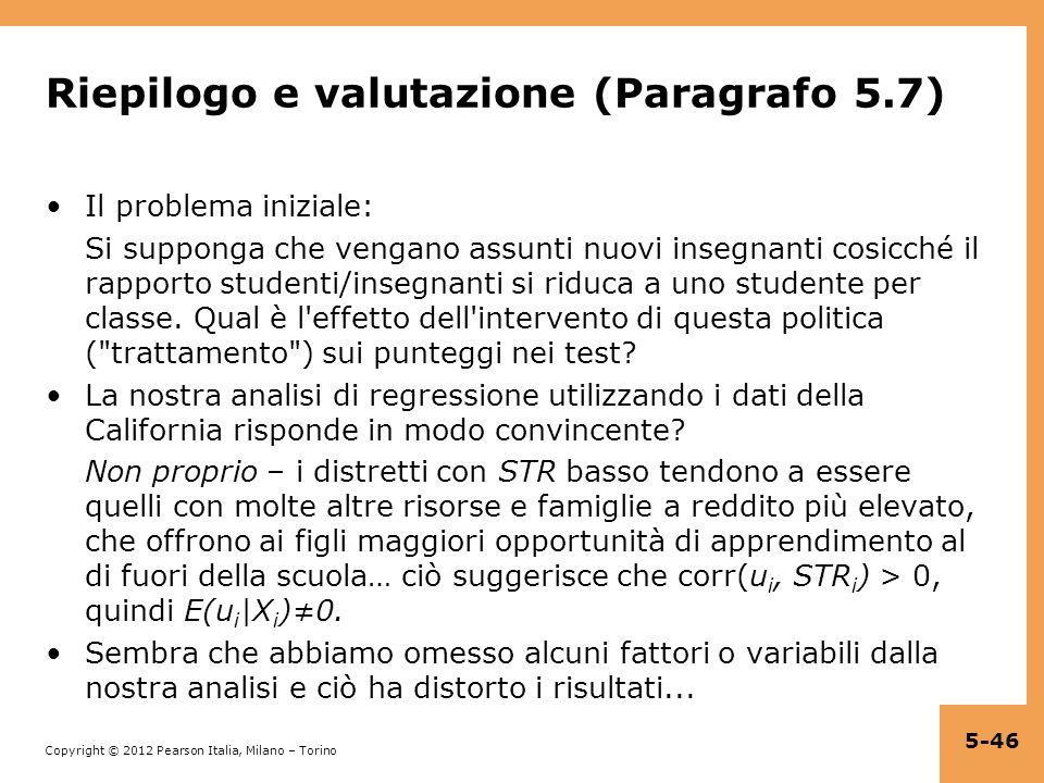 Copyright © 2012 Pearson Italia, Milano – Torino Riepilogo e valutazione (Paragrafo 5.7) Il problema iniziale: Si supponga che vengano assunti nuovi i
