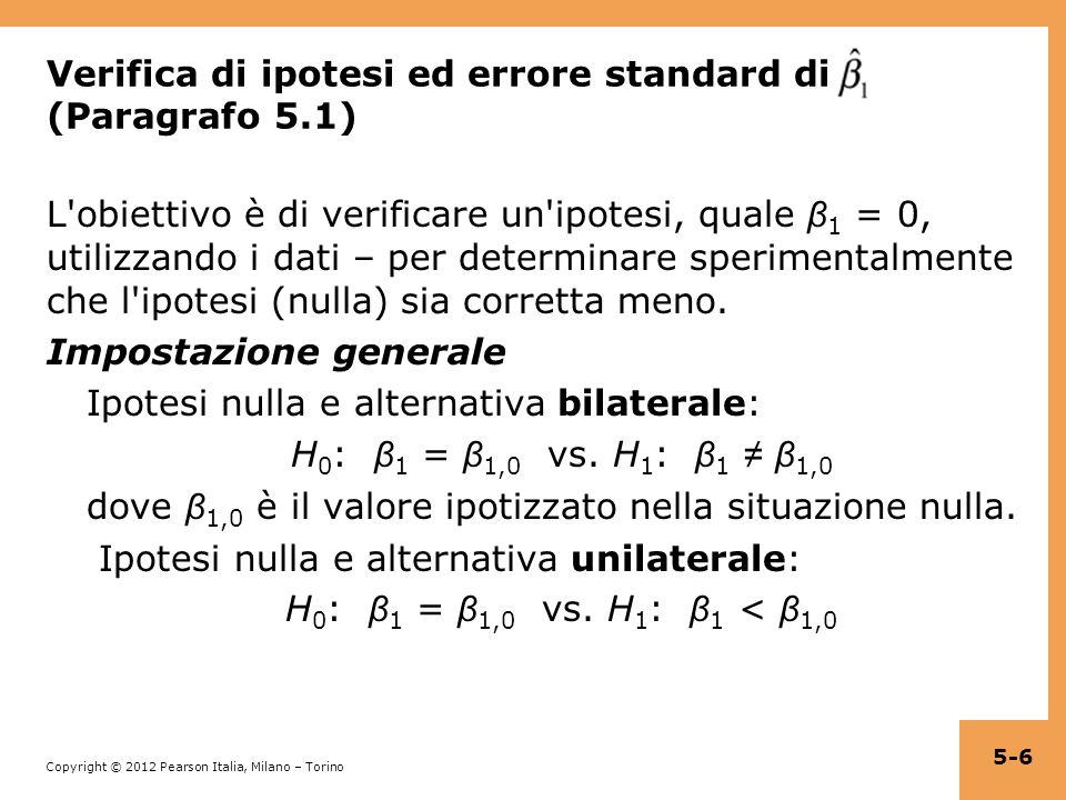 Copyright © 2012 Pearson Italia, Milano – Torino Soluzione generale: costruire la statistica-t e calcolare il valore-p (o confrontare il valore critico (0,1) N) In generale: t = dove lSE dello stimatore è la radice quadrata di uno stimatore della varianza dello stimatore.