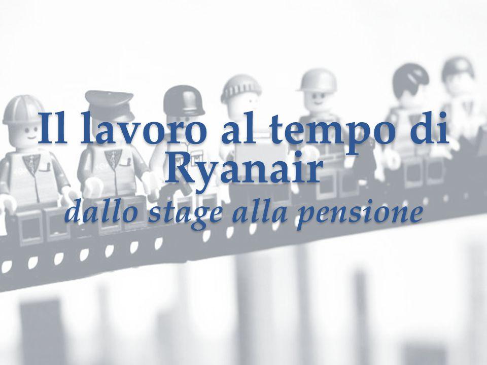 Il lavoro al tempo di Ryanair dallo stage alla pensione Il lavoro al tempo di Ryanair dallo stage alla pensione
