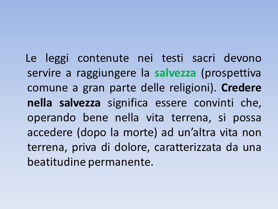 Le leggi contenute nei testi sacri devono servire a raggiungere la salvezza (prospettiva comune a gran parte delle religioni). Credere nella salvezza