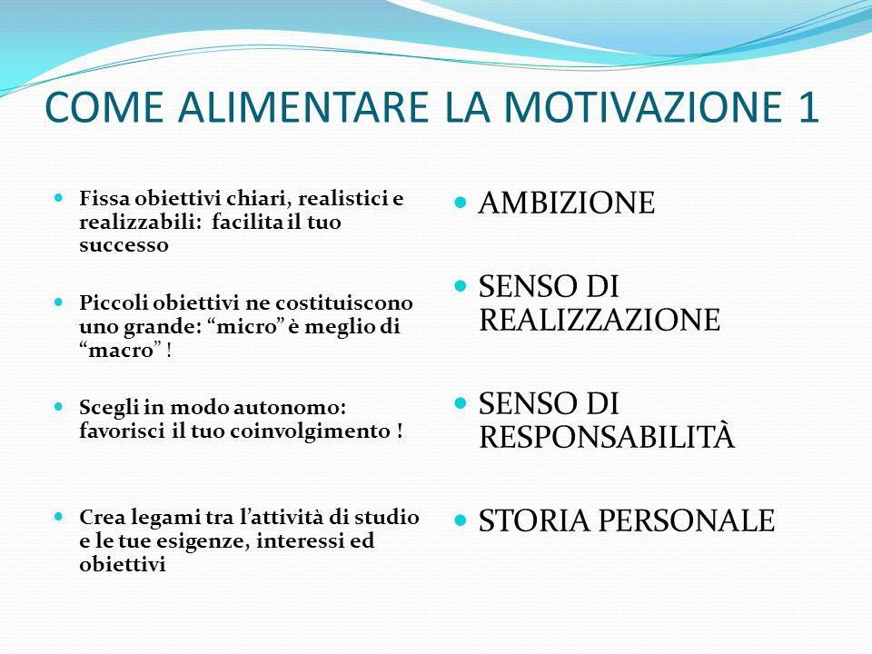 COME ALIMENTARE LA MOTIVAZIONE 1 Fissa obiettivi chiari, realistici e realizzabili: facilita il tuo successo Piccoli obiettivi ne costituiscono uno gr