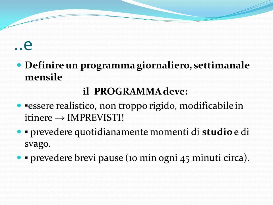 ..e Definire un programma giornaliero, settimanale mensile il PROGRAMMA deve: essere realistico, non troppo rigido, modificabile in itinere IMPREVISTI