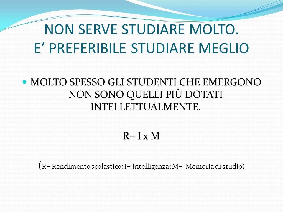 NON SERVE STUDIARE MOLTO. E PREFERIBILE STUDIARE MEGLIO MOLTO SPESSO GLI STUDENTI CHE EMERGONO NON SONO QUELLI PIÙ DOTATI INTELLETTUALMENTE. R= I x M