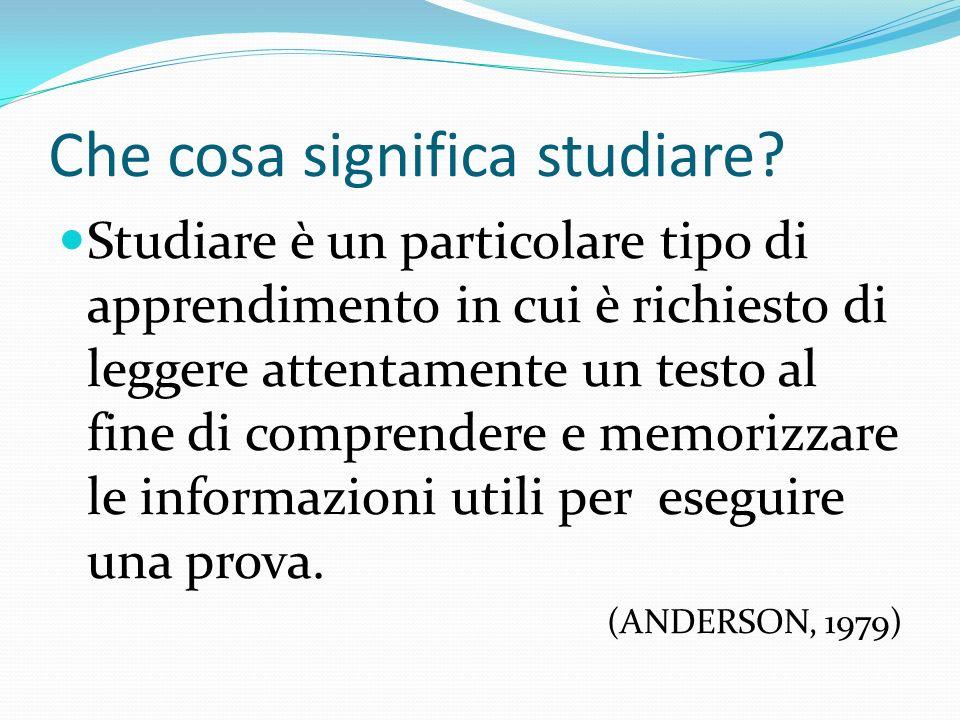 Che cosa significa studiare? Studiare è un particolare tipo di apprendimento in cui è richiesto di leggere attentamente un testo al fine di comprender