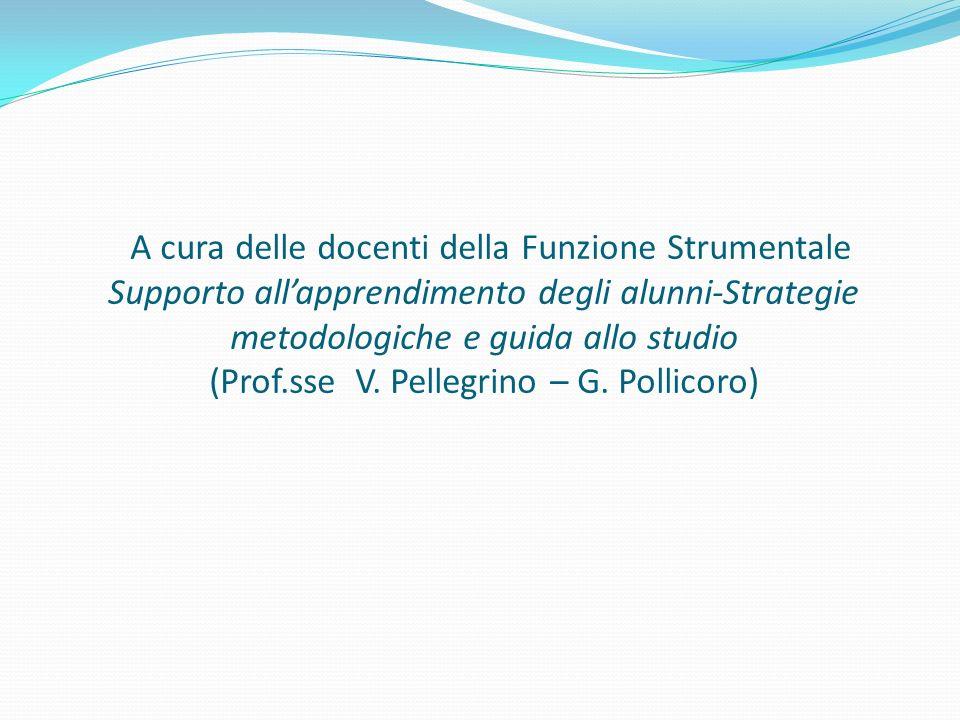 A cura delle docenti della Funzione Strumentale Supporto allapprendimento degli alunni-Strategie metodologiche e guida allo studio (Prof.sse V. Pelleg