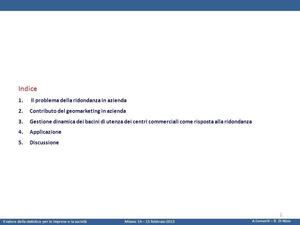 Unapplicazione 17 centri commerciali 181.100 mq superficie media 550.000 abitanti residenti nei 30 minuti di percorrenza MinutiCentro Abruzzo AuchanArcaMegalòPe Nord 00-051179915488975766843038 05-10 6032984543360044284748579 10-15 105216714111359253037933595 15-20 9371760386929342603282128 20-25 4133462264476886182765101 25-30 21890350172163912892141100 Totale334285329109343947296690273541 Centri commercialiBaricentricità Centro d Abruzzo 13.371 Auchan 13.164 L Arca 13.758 Megalò 11.868 Pescara Nord 10.942 13 A.Consorti – R.