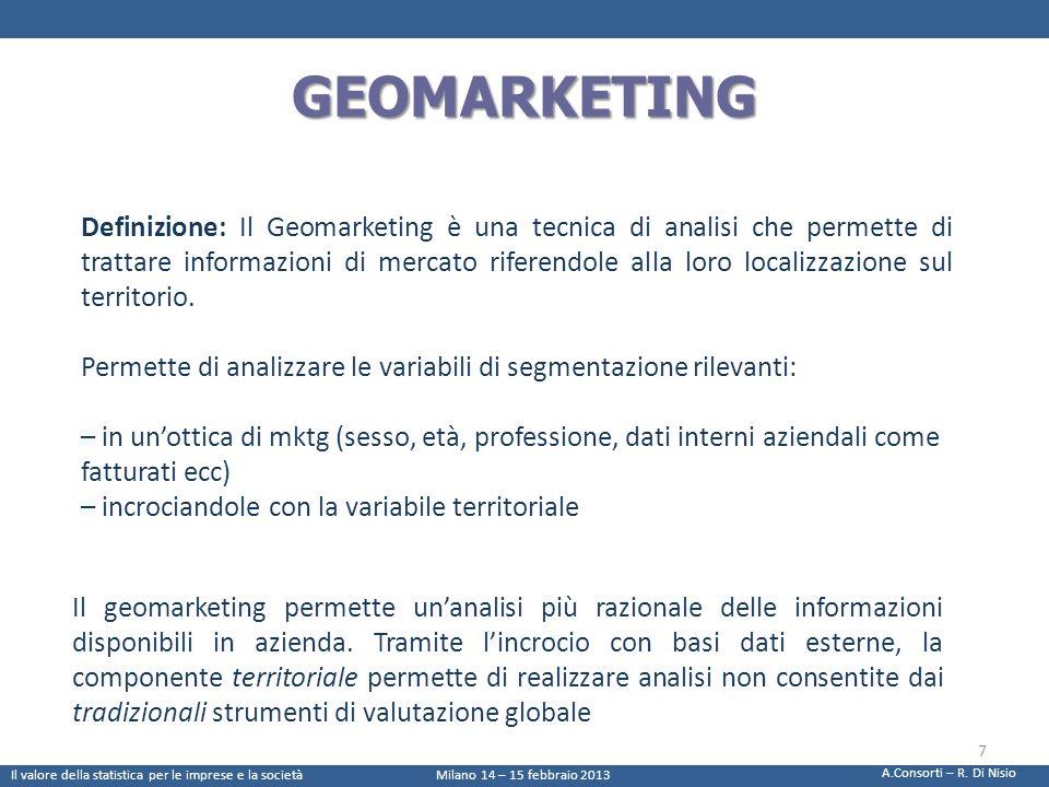 GEOMARKETING Definizione: Il Geomarketing è una tecnica di analisi che permette di trattare informazioni di mercato riferendole alla loro localizzazio