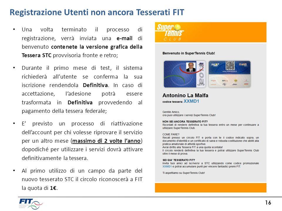 Registrazione Utenti non ancora Tesserati FIT 16 Una volta terminato il processo di registrazione, verrà inviata una e-mail di benvenuto contenete la
