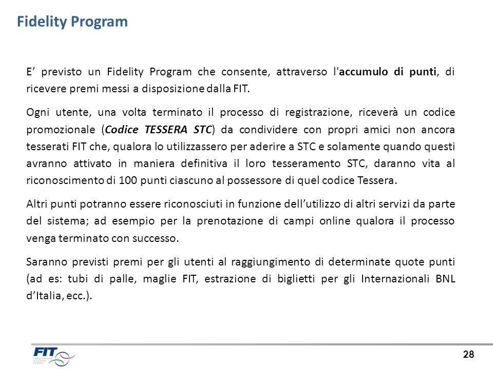 Fidelity Program 28 E previsto un Fidelity Program che consente, attraverso l'accumulo di punti, di ricevere premi messi a disposizione dalla FIT. Ogn