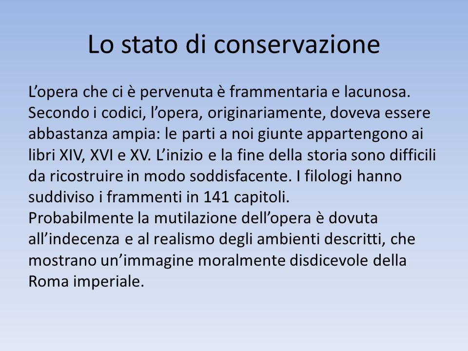 Lo stato di conservazione Lopera che ci è pervenuta è frammentaria e lacunosa. Secondo i codici, lopera, originariamente, doveva essere abbastanza amp