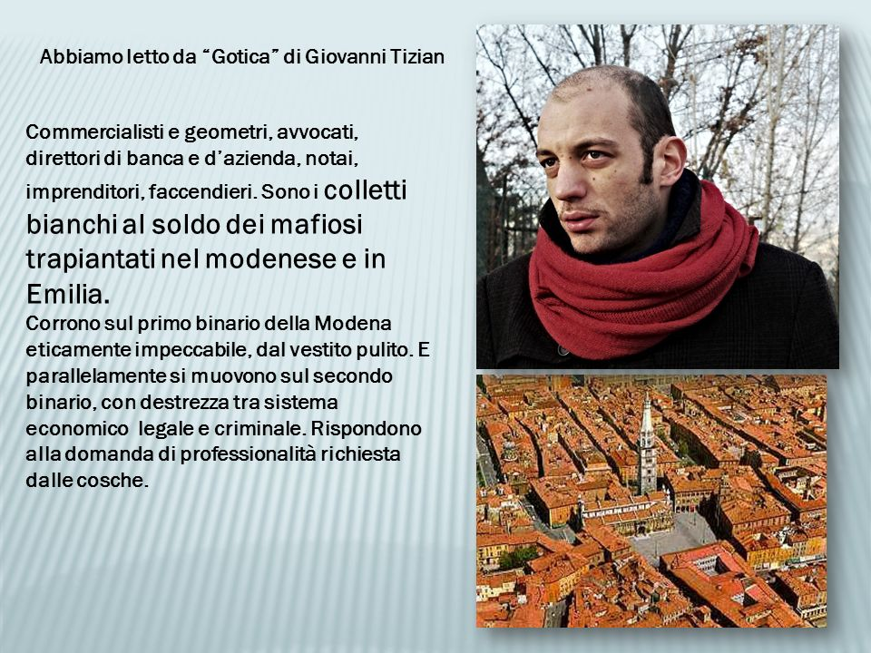 Abbiamo letto da Gotica di Giovanni Tizian Commercialisti e geometri, avvocati, direttori di banca e dazienda, notai, imprenditori, faccendieri.