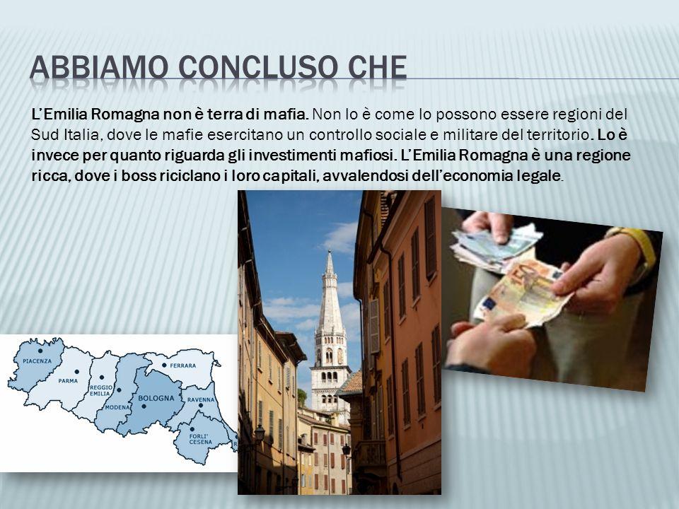 LEmilia Romagna non è terra di mafia. Non lo è come lo possono essere regioni del Sud Italia, dove le mafie esercitano un controllo sociale e militare