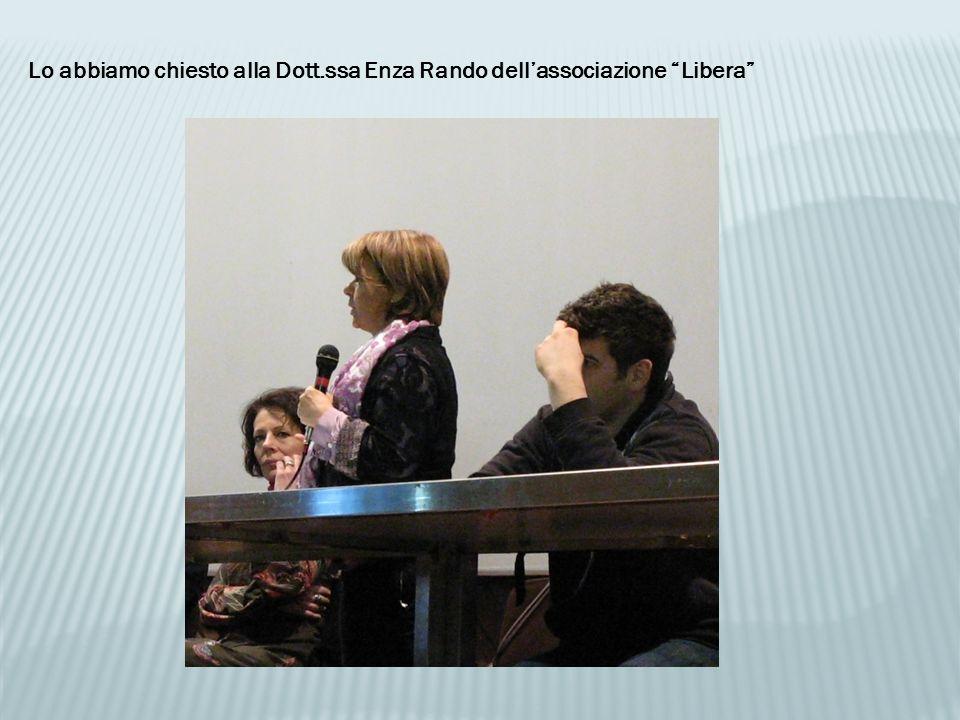 Lo abbiamo chiesto alla Dott.ssa Enza Rando dellassociazione Libera