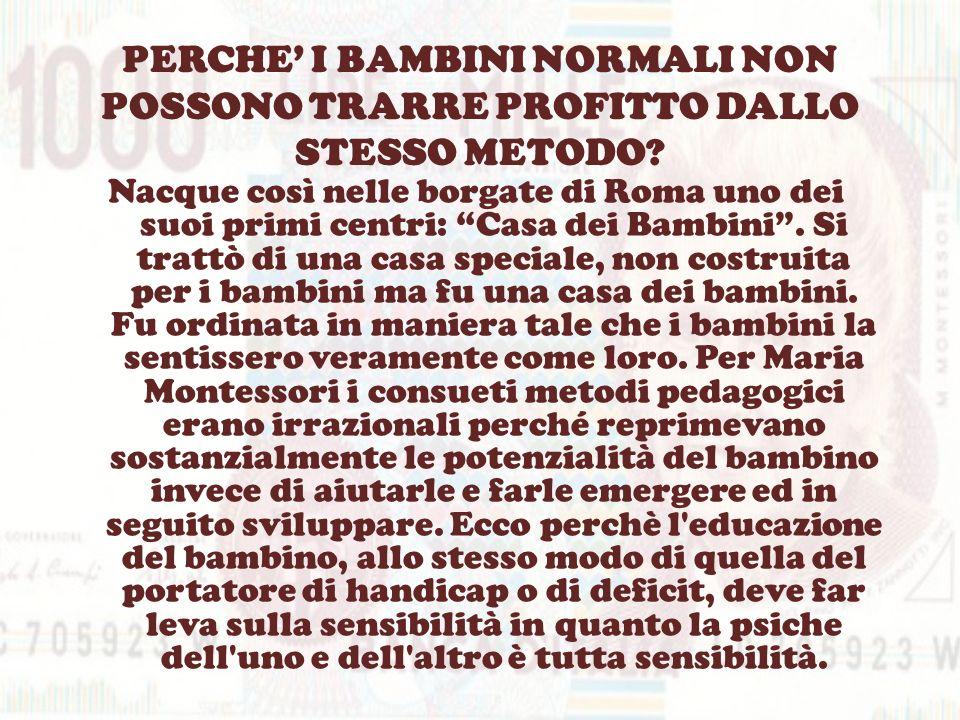 PERCHE I BAMBINI NORMALI NON POSSONO TRARRE PROFITTO DALLO STESSO METODO? Nacque così nelle borgate di Roma uno dei suoi primi centri: Casa dei Bambin