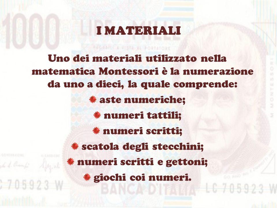 I MATERIALI Uno dei materiali utilizzato nella matematica Montessori è la numerazione da uno a dieci, la quale comprende: aste numeriche; numeri tatti