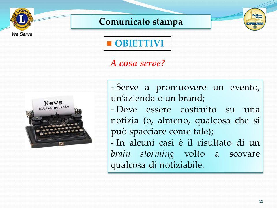 Comunicato stampa 12 OBIETTIVI - Serve a promuovere un evento, unazienda o un brand; - Deve essere costruito su una notizia (o, almeno, qualcosa che s