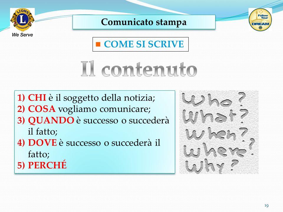 Comunicato stampa 19 COME SI SCRIVE 1)CHI è il soggetto della notizia; 2)COSA vogliamo comunicare; 3)QUANDO è successo o succederà il fatto; 4)DOVE è