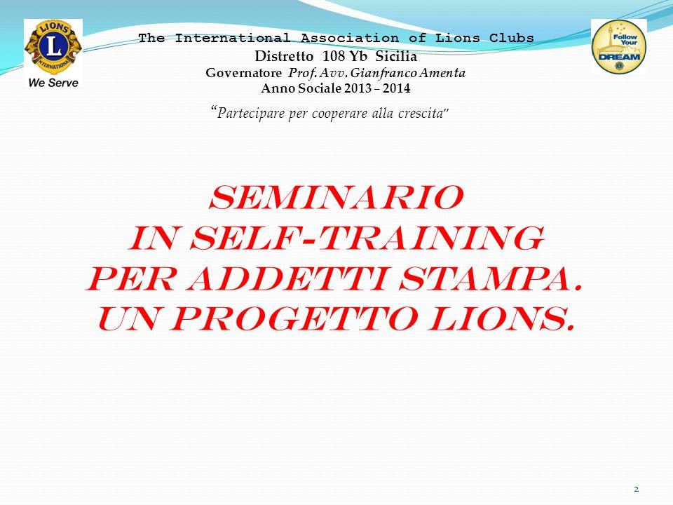 2 The International Association of Lions Clubs Distretto 108 Yb Sicilia Governatore Prof. Avv. Gianfranco Amenta Anno Sociale 2013 – 2014 Partecipare