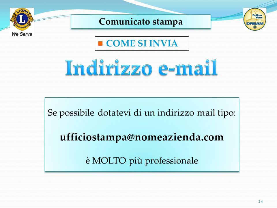 Comunicato stampa 24 COME SI INVIA Se possibile dotatevi di un indirizzo mail tipo: ufficiostampa@nomeazienda.com è MOLTO più professionale Se possibi