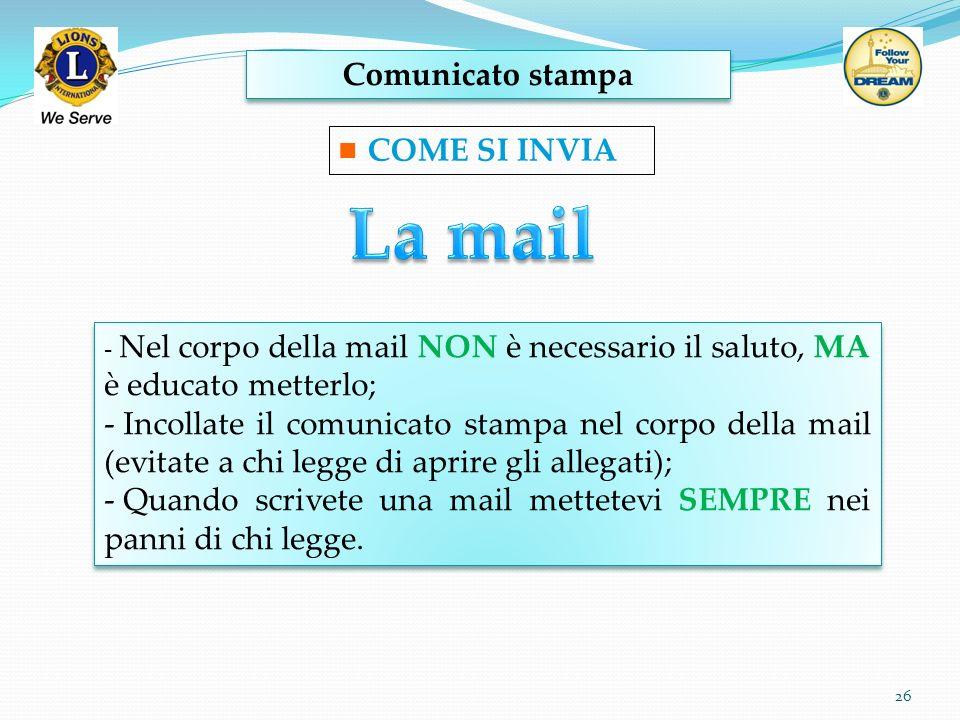 Comunicato stampa 26 COME SI INVIA - Nel corpo della mail NON è necessario il saluto, MA è educato metterlo; - Incollate il comunicato stampa nel corp