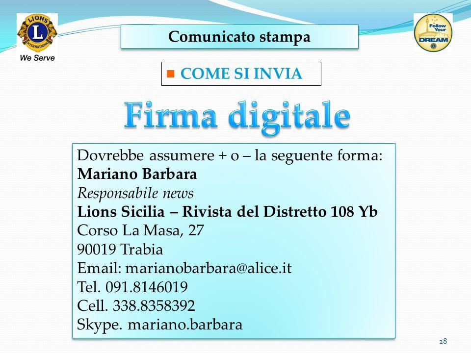 Comunicato stampa 28 COME SI INVIA Dovrebbe assumere + o – la seguente forma: Mariano Barbara Responsabile news Lions Sicilia – Rivista del Distretto