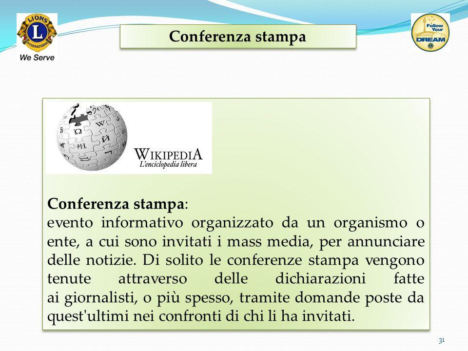 Conferenza stampa 31 Conferenza stampa: evento informativo organizzato da un organismo o ente, a cui sono invitati i mass media, per annunciare delle