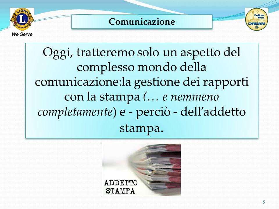 6 Comunicazione Oggi, tratteremo solo un aspetto del complesso mondo della comunicazione:la gestione dei rapporti con la stampa (… e nemmeno completam