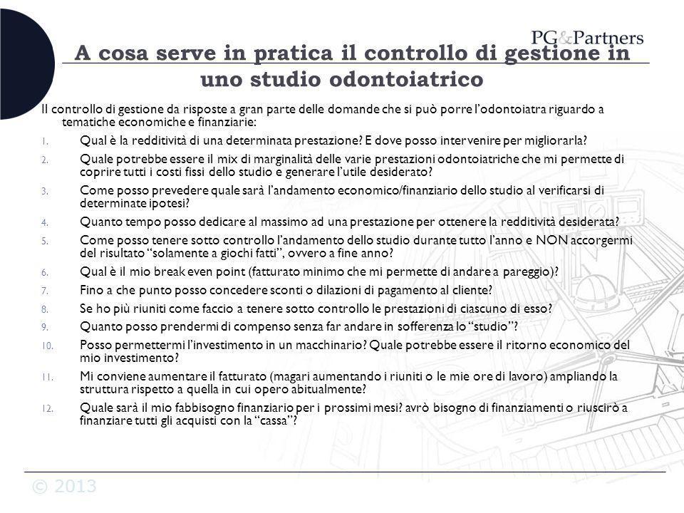 © 2013 A cosa serve in pratica il controllo di gestione in uno studio odontoiatrico Il controllo di gestione da risposte a gran parte delle domande ch