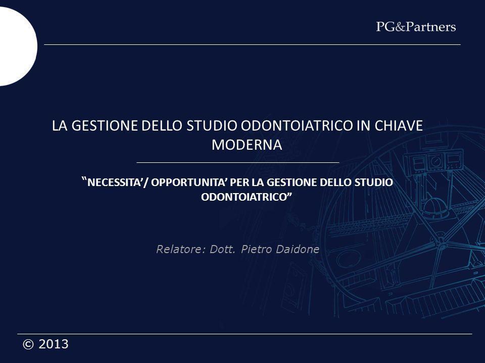 © 2013 LA GESTIONE DELLO STUDIO ODONTOIATRICO IN CHIAVE MODERNA NECESSITA/ OPPORTUNITA PER LA GESTIONE DELLO STUDIO ODONTOIATRICO Relatore: Dott. Piet