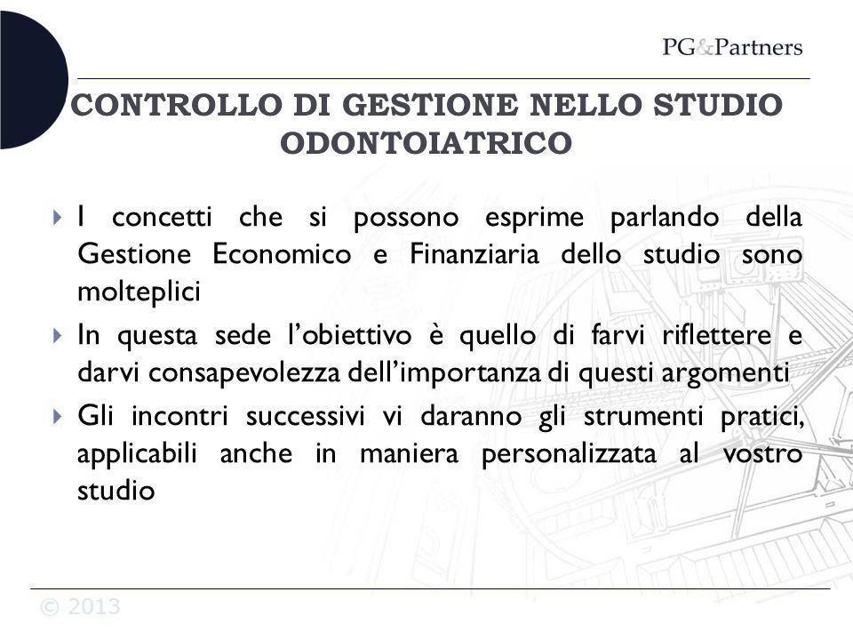 © 2013 CONTROLLO DI GESTIONE NELLO STUDIO ODONTOIATRICO I concetti che si possono esprime parlando della Gestione Economico e Finanziaria dello studio