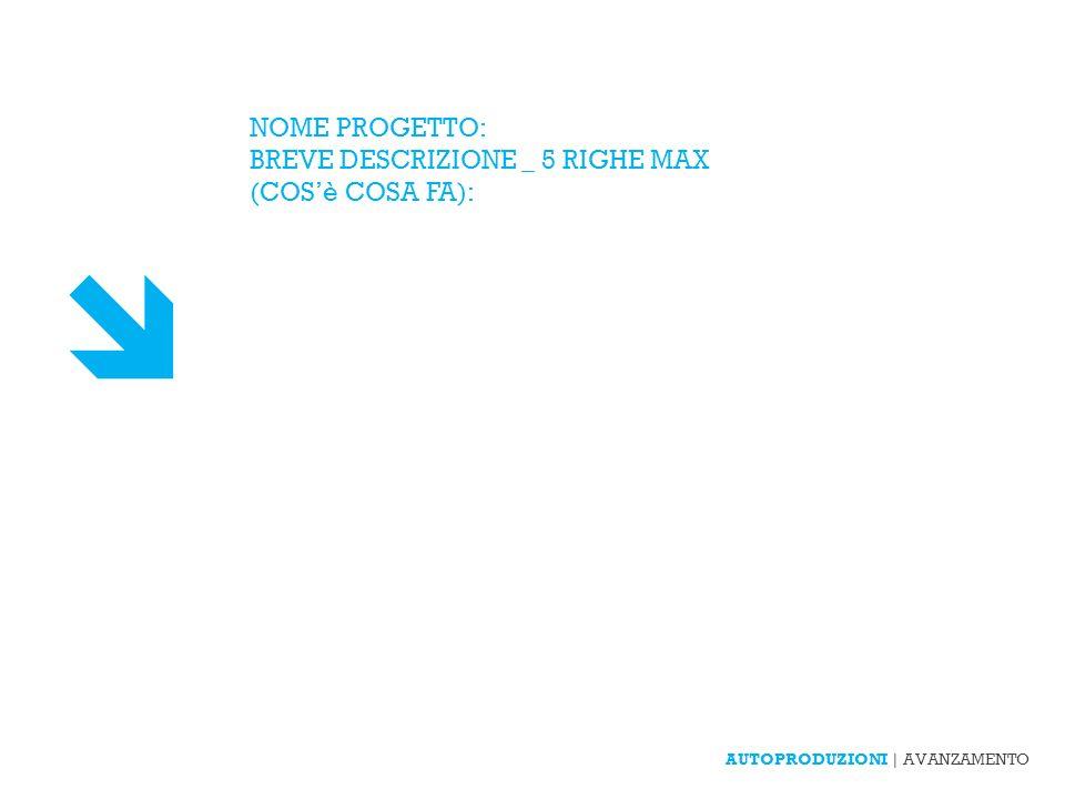 AUTOPRODUZIONI | AVANZAMENTO NOME PROGETTO: BREVE DESCRIZIONE _ 5 RIGHE MAX (COSè COSA FA):