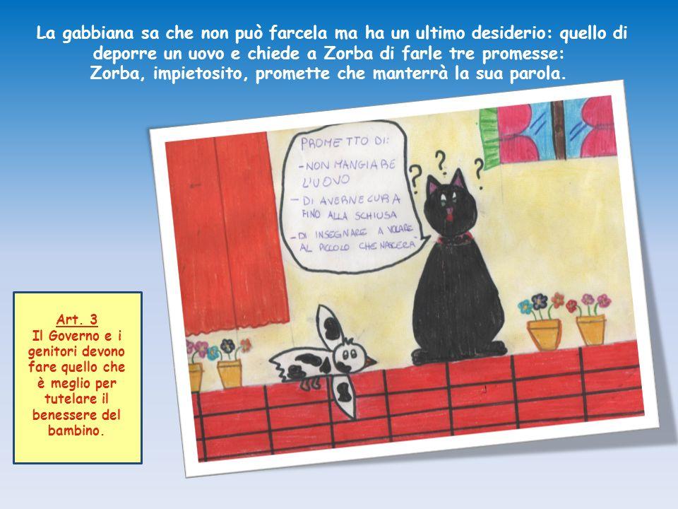 La gabbiana sa che non può farcela ma ha un ultimo desiderio: quello di deporre un uovo e chiede a Zorba di farle tre promesse: Zorba, impietosito, pr