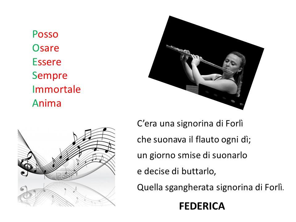 Posso Osare Essere Sempre Immortale Anima Cera una signorina di Forlì che suonava il flauto ogni dì; un giorno smise di suonarlo e decise di buttarlo,
