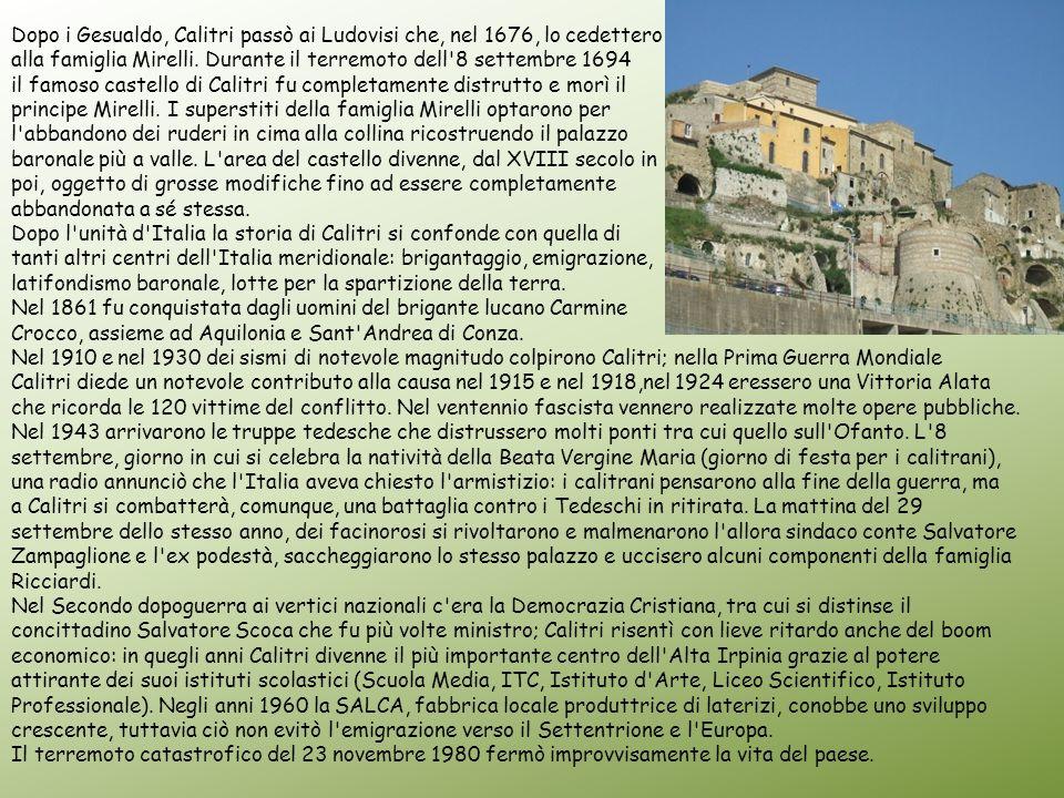Dopo i Gesualdo, Calitri passò ai Ludovisi che, nel 1676, lo cedettero alla famiglia Mirelli. Durante il terremoto dell'8 settembre 1694 il famoso cas