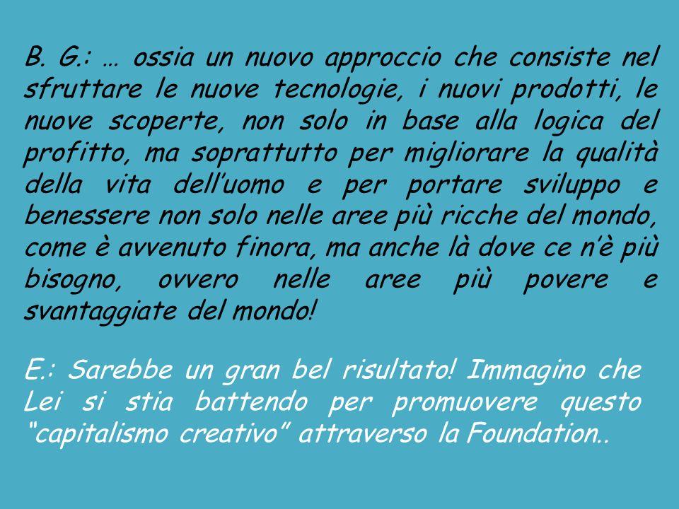 B. G.: … ossia un nuovo approccio che consiste nel sfruttare le nuove tecnologie, i nuovi prodotti, le nuove scoperte, non solo in base alla logica de