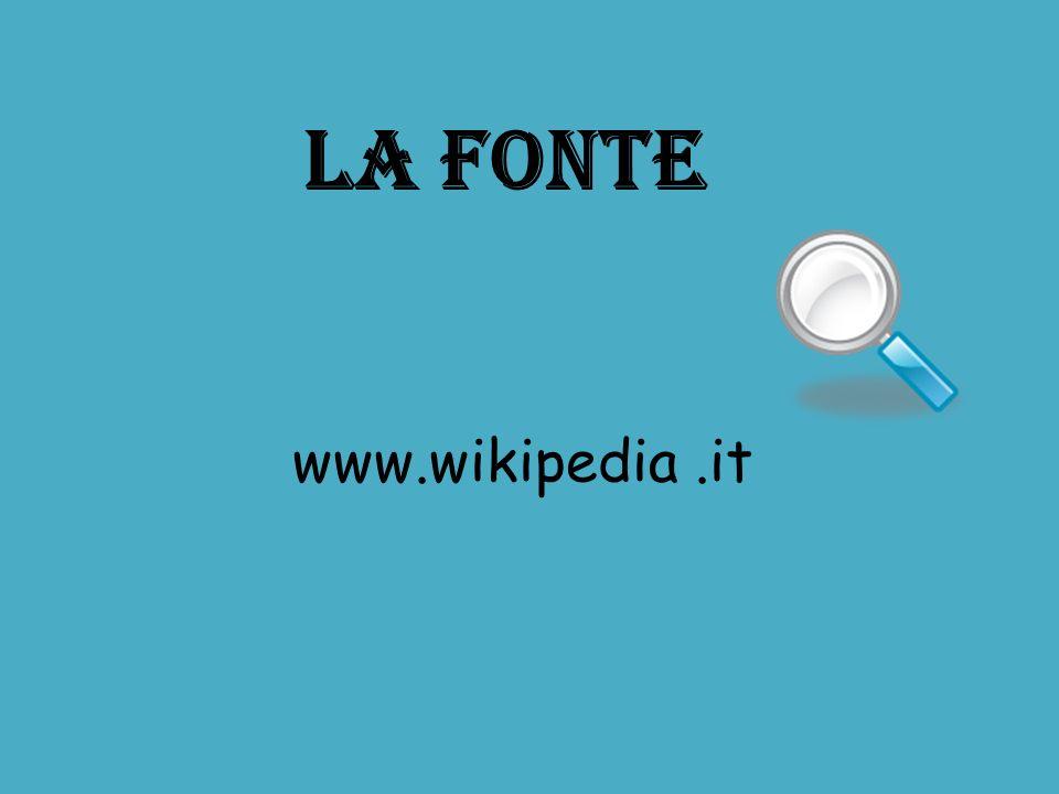 www.wikipedia.it LA FONTE