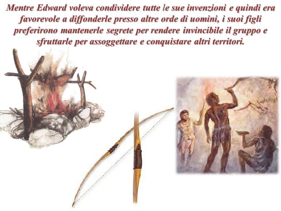 Mentre Edward voleva condividere tutte le sue invenzioni e quindi era favorevole a diffonderle presso altre orde di uomini, i suoi figli preferirono m