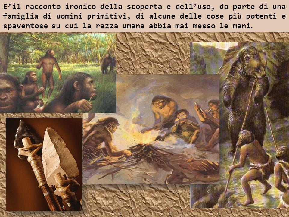 Eil racconto ironico della scoperta e delluso, da parte di una famiglia di uomini primitivi, di alcune delle cose più potenti e spaventose su cui la r