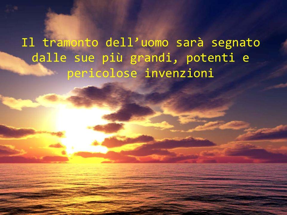 Il tramonto delluomo sarà segnato dalle sue più grandi, potenti e pericolose invenzioni
