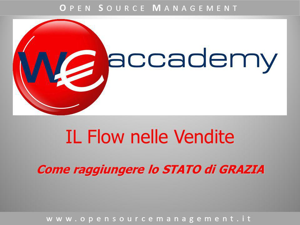 Come raggiungere lo STATO di GRAZIA www.opensourcemanagement.it O PEN S OURCE M ANAGEMENT IL Flow nelle Vendite