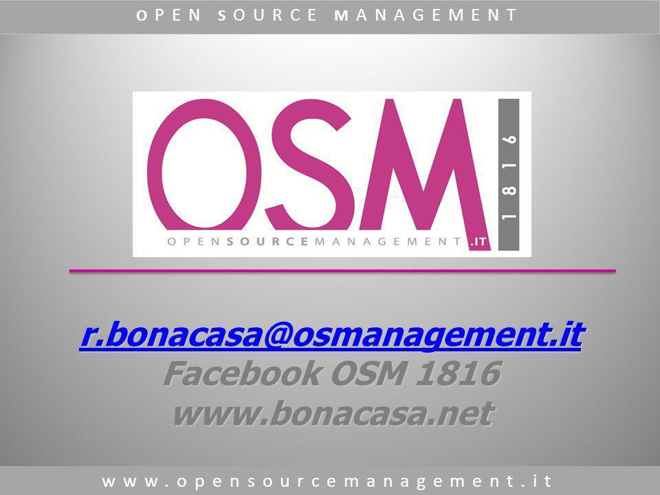 www.opensourcemanagement.it O PEN S OURCE M ANAGEMENT r.bonacasa@osmanagement.it Facebook OSM 1816 www.bonacasa.net