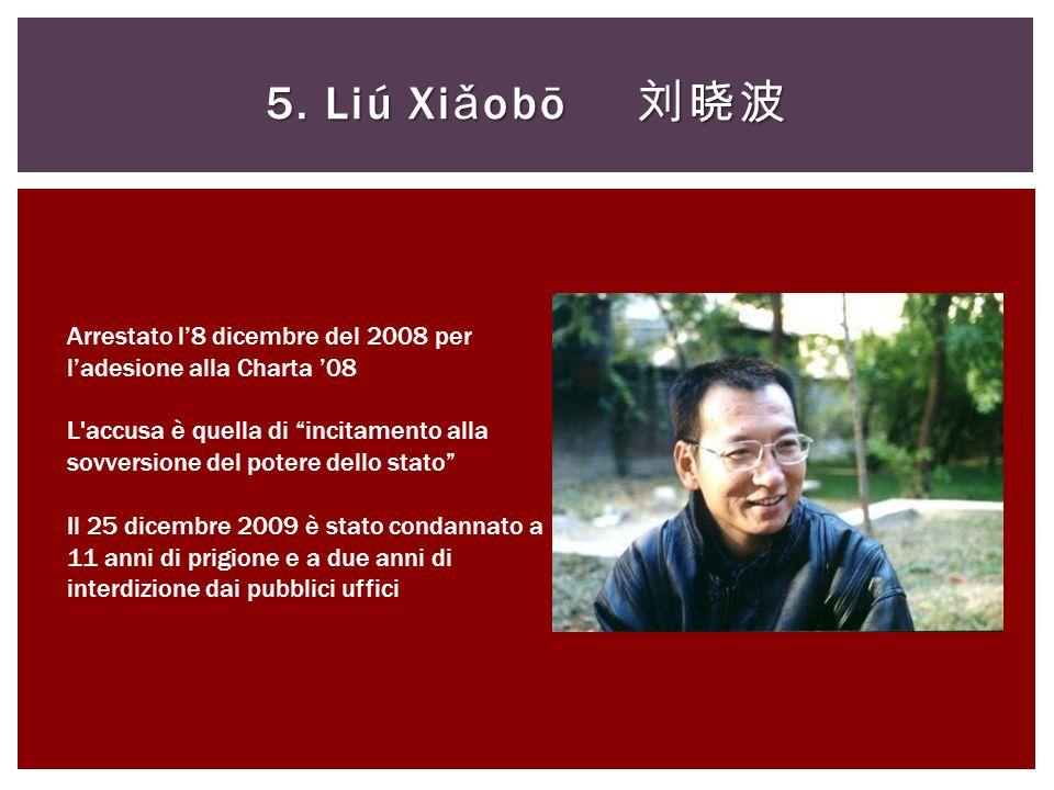 5. Liú Xi ǎ obō 5. Liú Xi ǎ obō Arrestato l8 dicembre del 2008 per ladesione alla Charta 08 L'accusa è quella di incitamento alla sovversione del pote