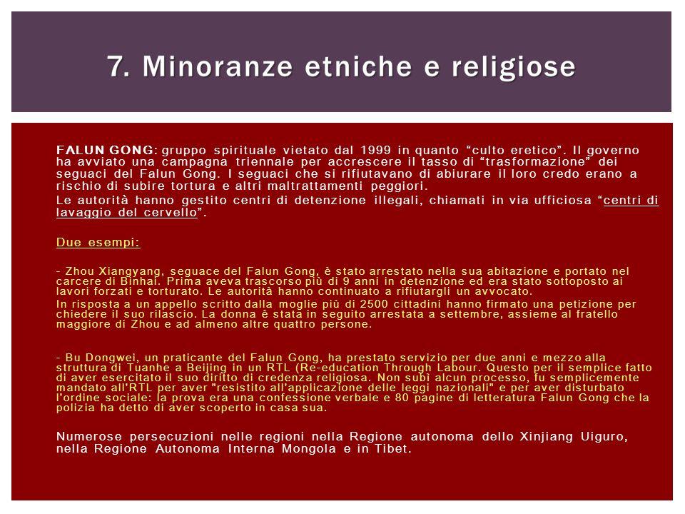 FALUN GONG: gruppo spirituale vietato dal 1999 in quanto culto eretico. Il governo ha avviato una campagna triennale per accrescere il tasso di trasfo